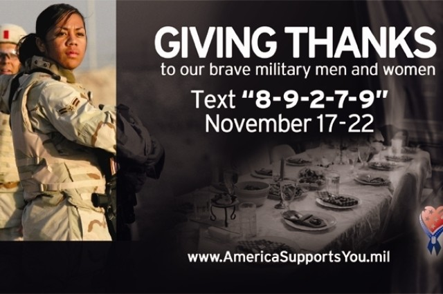 """Giving Thanks is an interactive America Supports You program taking place during the Thanksgiving holiday to offer citizens an opportunity to say thank you to the men and women who serve this nation. People can text a message of thanks to 8-9-2-7-9, until midnight, PDT on November 22, Thanksgiving Day. Major mobile wireless providers provide access to the America Supports You Text Message program."""""""
