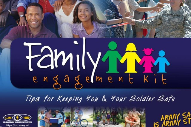 "The USACRC has updated its Family Engagement Kit developed to encourage Family Members to take an active role in their Soldier's off-duty safety, particularly those returning from a deployment.      Research has shown that some Soldiers take deployment and the return home in stride, without missing a beat, for others it not a seamless reintegration. Some individuals have a more difficult time trying to re-connect with their past life or to integrate and modify their deployment behavior into their present situation.    Regardless of whether Soldiers are readying for a deployment, returning from a deployment or neither, Family Members are a front line of defense and can positively affect Soldiers behavior.    This kit has simple, yet effective, ""how to"" instructions combined with other useful aids to help Family Members take care of all our Soldiers."