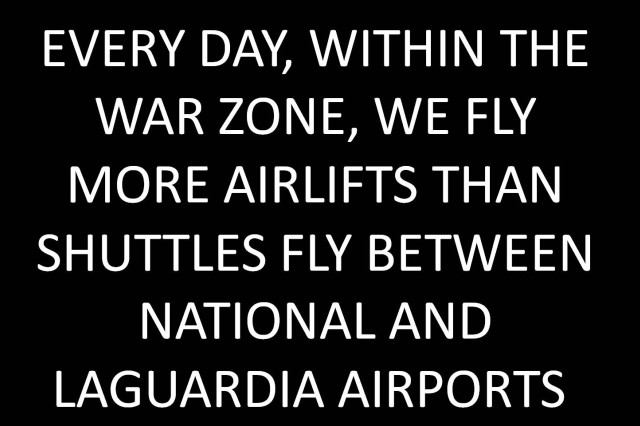 Every day, within the war zone, we fly more airlifts than shuttles fly between National and Laguardia airports.