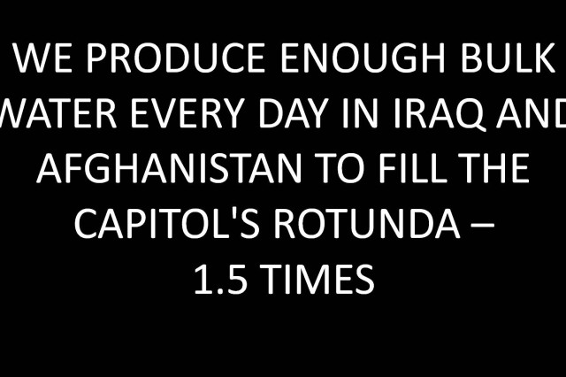 We produce enough bulk water every day in Iraq and Afghanistan to fill the Capitol's rotunda - 1.5 times.