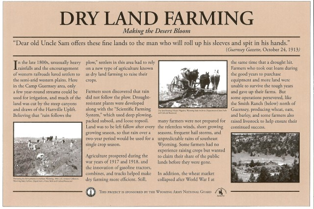 Several educational signs at Camp Guernsey document the historic homesteads of the late 19th and early 20th centuries. The creation of educational signs was part of an initiative to identify the descendants of homesteading families, collect oral histories and document the history of dry-land farming in the region. This particular sign outlines the history and development of dry-land farming, a pivotal innovation in farming in regions that do not receive much rain.