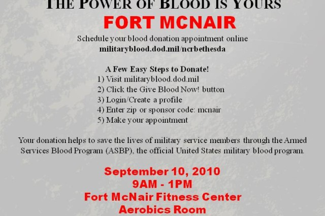 MDW blood drive to honor 9/11 victims  Fort McNair is the site of a blood drive hosted by the Military District of Washington Sept. 10 from 9 a.m. to 1 p.m.  The blood drive will be held in the Fort McNair Fitness Center Aerobics room.  For more information, call Pam Eller at 202-685-0493.