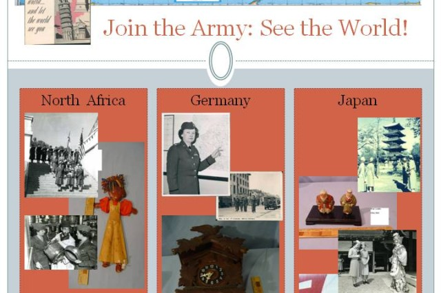 """The first possible exhibit is currently named """"Join the Army: See the World."""" It consists of trinkets, memorabilia, photographs, and stories the museum has in its collection from Women's Army Corps' (WAC) travels around the world."""