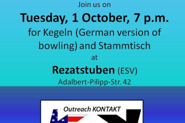 Outreach-KONTAKT Ansbach hosts a Stammtisch and Kegeln event Oct. 1 at 7 p.m. at the Rezatstuben (ESV) at Adalbert-Pilipp-Str. 42 in Ansbach-Eyb. Kegeln is the German version of bowling and Stammtisch participants have a chance to roll down pins in the Rezatstuben's lanes. To learn more, call 09811-83-7786 or DSN 468-7786.