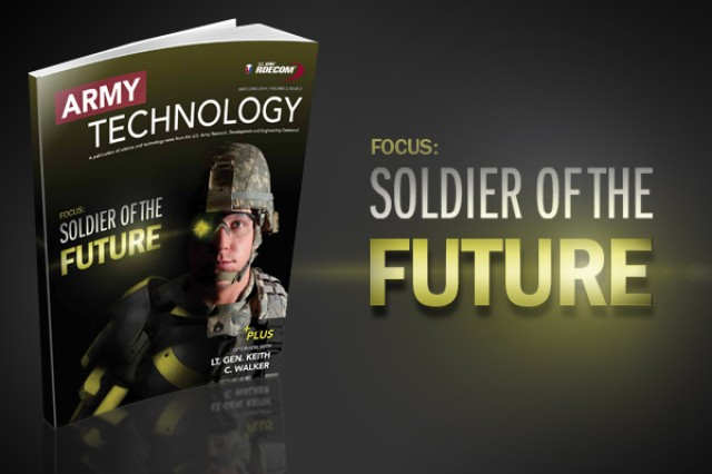 Army Technology Magazine's latest issue is available for download, or to read online (see related files and links below). The May/June 2014 issue features an exclusive interview with  Lt. Gen. Keith C. Walker, deputy commanding general, Futures, TRADOC, and director of the Army Capabilities Integration Center. The theme is Soldier of the future.