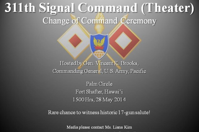 All are welcome to attend the ceremony on Fort Shafter's Palm Circle Parade Field Wed. May 28:  Change of Command ceremony at 3 p.m. Hosted by Gen. Vincent K. Brooks, Commanding General, U.S. Army, Pacific.   For info call 311th SC(T) PAO, 808-438-4095 / 808-438-2860.
