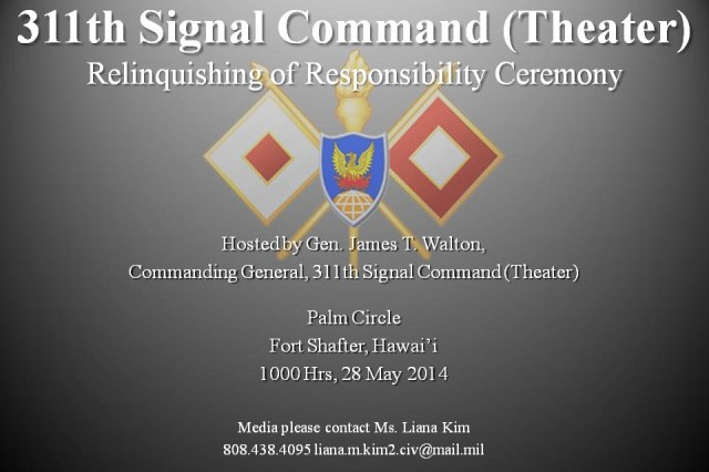 All are welcome to attend the ceremony on Fort Shafter's Palm Circle Parade Field Wed. May 28:  Relinquishing of Responsibility ceremony at 10 a.m. Hosted by Maj. Gen. James T. Walton, Commanding General, 311th SC(T).   For info call 311th SC(T) PAO, 808-438-4095 / 808-438-2860.