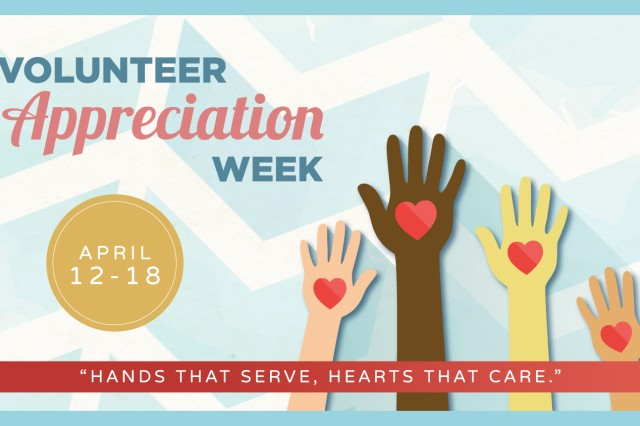 """Hands That Serve, Hearts that Care"" is the theme for this year's Volunteer Recognition Week held on April 12-18. The observance is an opportunity to recognize Army volunteers for their service and dedication to the military community."