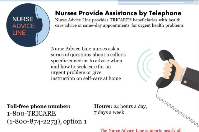 The Nurse Advice Line (NAL), available 24 hours a day, 7 days a week, connects most TRICARE beneficiaries with registered nurses to obtain professional medical advice over the phone.