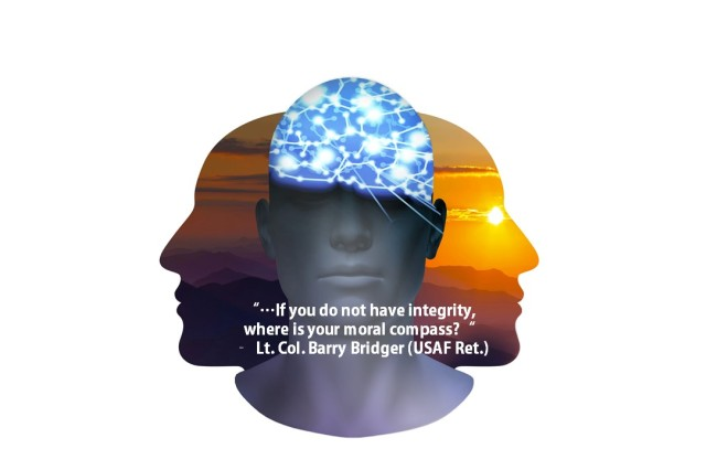 """...If you do not have integrity, where is your moral compass.""  Lt. Col. Barry Bridger (USAF Ret.)"