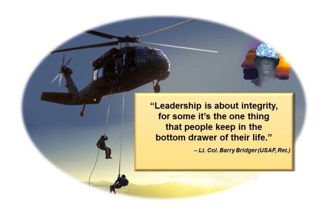"""Leadership is about integrity, for some it's the one thing that people keep in the bottom drawer of their life.""  , Lt. Col. Barry Bridger (USAF Ret.)"