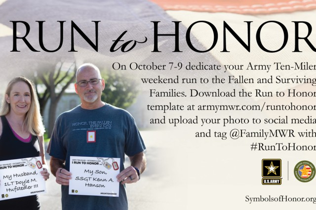 """Participants running in the Army Ten-Miler in Washington, D.C, or on a run anywhere in the world during Columbus Day weekend, are encouraged to honor fallen service members and their Families through the U.S. Army Installation Management Command's social media campaign called """"Run to Honor."""""""