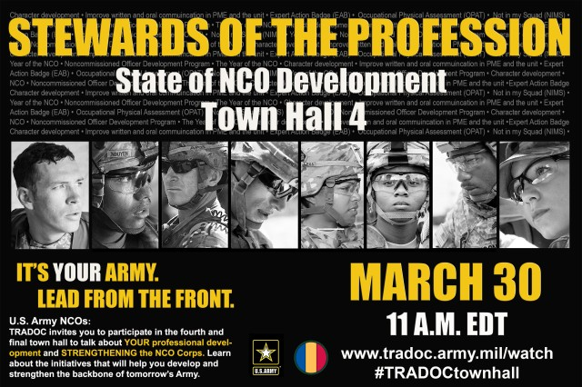 U.S. Army Training and Doctrine Command's State of NCO Development Town Hall 4 is scheduled for March 30 at 11 a.m. EDT. Watch LIVE and participate at http://go.usa.gov/xXqYY, or ask questions via social media. Upload your video or typed questions to TRADOC's Facebook page or post them to Twitter using #TRADOCtownhall.