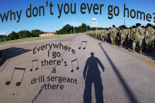 "A drill sergeant's shadow casts its formidable presence alongside basic combat trainees, seemingly constantly there. In fact, most drill sergeants work days that reach 18 hours or more, which suggests the ""everywhere I go"" doesn't often include drill sergeants' homes."
