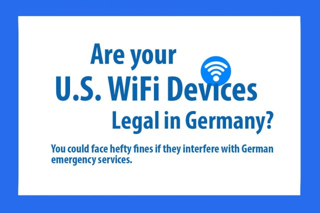 ANSBACH, Germany - Many wireless devices brought from the United States or ordered on-line from U.S. companies are not be authorized for use in Germany. Each country owns its radio spectrum and can allocate this as it sees fit. Each country also has the right to say whether a particular electronic device is authorized to operate within its borders. In the United States, many brands of baby monitors, remote control toys and some older cordless telephones use a frequency band that is reserved for German emergency services.
