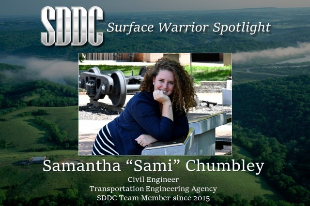 "Samantha ""Sami"" Chumbley, a civil engineer with the Military Surface Deployment and Distribution Command's (SDDC) Transportation Engineering Agency (TEA) at Scott Air Force Base, Illinois, is the 12th person to be featured in the ""Surface Warrior Spotlight"" July 13."