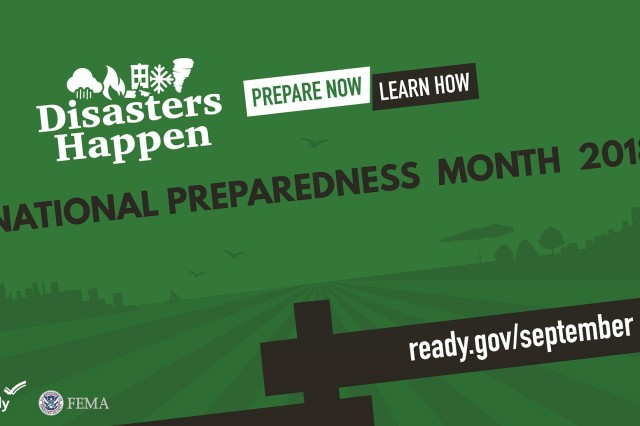 "The theme of this year's National Preparedness Month in September is, ""Disasters Happen. Prepare Now. Learn How."" U.S. Army Garrison Rheinland-Pfalz Emergency Management emphasizes the importance of preparing ourselves and our families now and throughout the year."