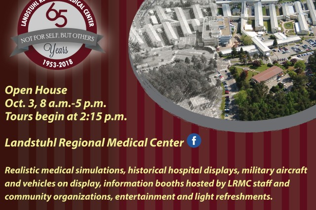 Landstuhl Regional Medical Center 65th Anniversary and Open House is scheduled for Oct. 3 from 8 a.m. to 5 p.m. Tours begin at 2:15 p.m.Guests will have the opportunity to see realistic medical simulations, historical hospital displays, military aircraft and vehicles on display, information booths hosted by LRMC staff and community organizations while enjoying entertainment and light refreshments.The event is open to all patients, staff and guests of LRMC with base access.