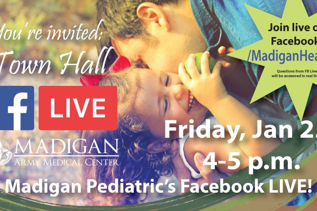Madigan Army Medical Center will conduct another Facebook LIVE event with its Pediatrics Department to interact directly with the community on Jan. 25 at 4 p.m.