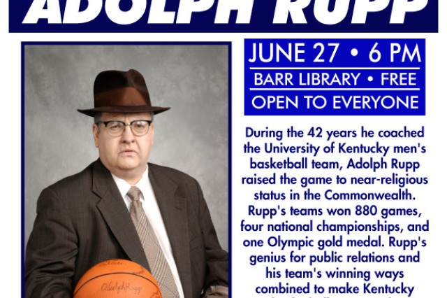 "Beginning at 6 p.m., Barr Memorial Library and Kentucky Chautauqua will present ""Adolph Rupp: The Coach"" June 27, 2019."