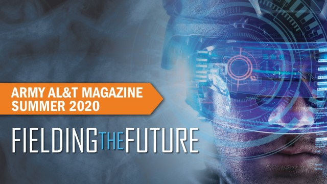 NEW ISSUE OF ARMY AL&T EXPLORES 'FIELDING THE FUTURE'