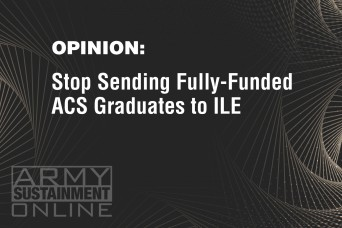 OPINION: Stop Sending Fully-Funded ACS Graduates to ILE