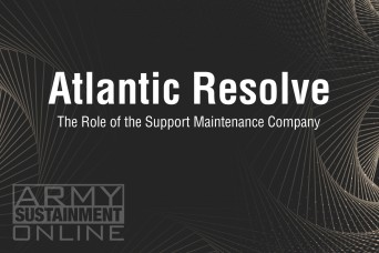 Atlantic Resolve: The Role of the Support Maintenance Company