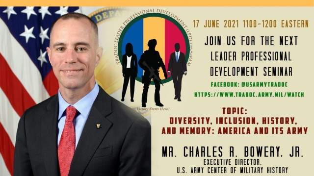 The U.S. Army Training and Doctrine Command will host a Leader Professional Development webinar on Diversity, Inclusion, History and Memory: America and its Army on June 17, 2021. Charles W. Bowery, Jr., executive director, U.S. Army Center of Military History, will lead the discussion.