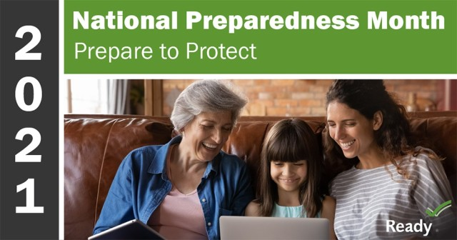 """National Preparedness Month is recognized each September to promote family and community disaster and emergency planning throughout the year. This year's theme is """"Prepare to Protect. Preparing for disasters is protecting everyone you love."""""""
