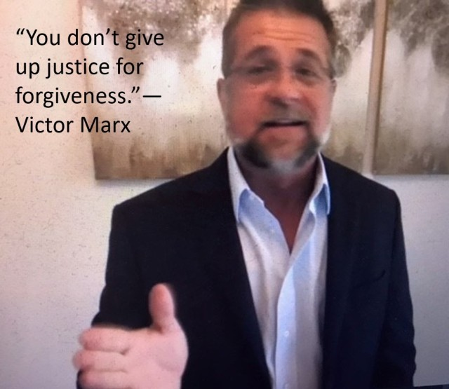 """Victor Marx is described as a """"high-risk humanitarian.""""  He has helped orphans and widows with successful missions to Iraq, Syria, North Africa, Southeast Asia and Central America – many times in high-threat environments. """"Resiliency,"""" he said, """"is more than enduring (abuse). It is taking a hit, taking a breath and coming back up; taking a hit and coming back up. That's how you build resiliency. With it, you have to have hope."""" He also said, """"You don't give up justice for forgiveness. It can be both. But what is forgiveness? Forgiveness is giving up my right to hurt someone back for hurting me."""""""